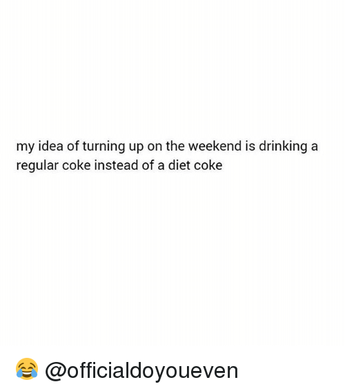 Gym: my idea of turning up on the weekend is drinking a  regular coke instead of a diet coke 😂 @officialdoyoueven