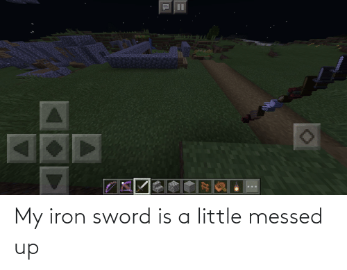 Messed: My iron sword is a little messed up