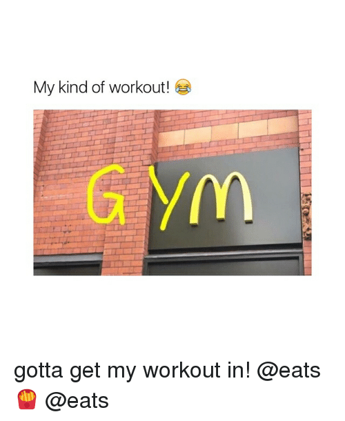 Girl Memes, Workout, and Get: My kind of workout! gotta get my workout in! @eats 🍟 @eats