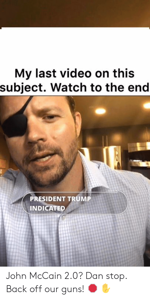 John McCain: My last video on this  subject. Watch to the end  PRESIDENT TRUMP  INDICATED John McCain 2.0? Dan stop. Back off our guns! 🛑 ✋