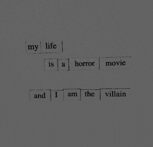 horror movie: my life |  is a horror movie  and I am the villain