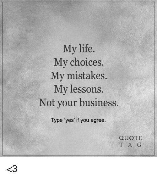 My Life My Choices Quotes: 25+ Best Memes About Quotes