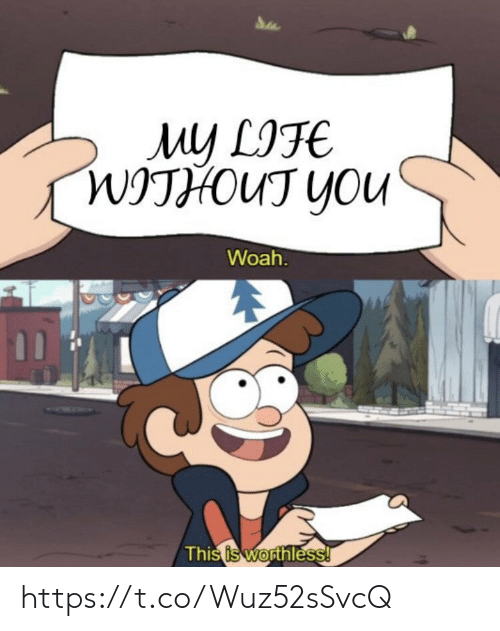 Without You: My LIFE  WITHOUT YOU  Woah.  This is worthless! https://t.co/Wuz52sSvcQ