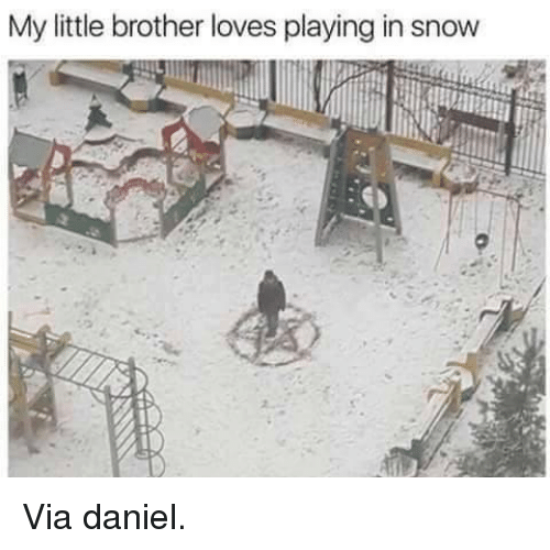 my little brother loves playing in snow via daniel 7192985 my little brother loves playing in snow via daniel snow meme on,Snow Meme Images