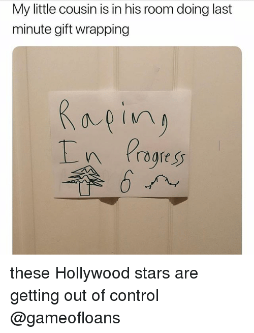 Control, Stars, and Dank Memes: My little cousin is in his room doing last  minute gift wrapping these Hollywood stars are getting out of control @gameofloans