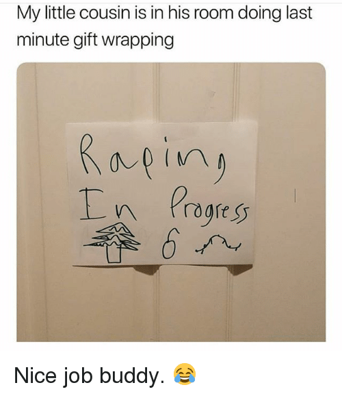 Funny, Nice, and Job: My little cousin is in his room doing last  minute gift wrapping Nice job buddy. 😂