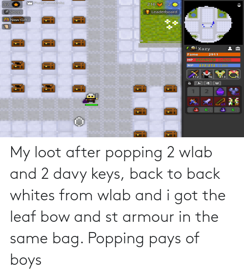 keys: My loot after popping 2 wlab and 2 davy keys, back to back whites from wlab and i got the leaf bow and st armour in the same bag. Popping pays of boys