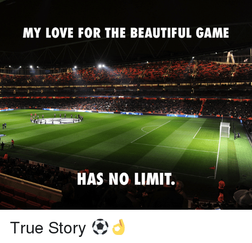 MY LOVE FOR THE BEAUTIFUL GAME HAS NO LIMIT True Story ...