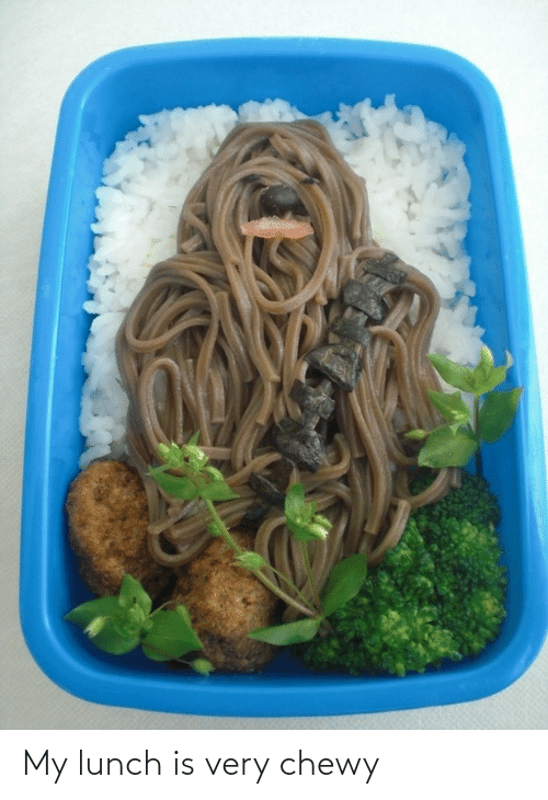 lunch: My lunch is very chewy