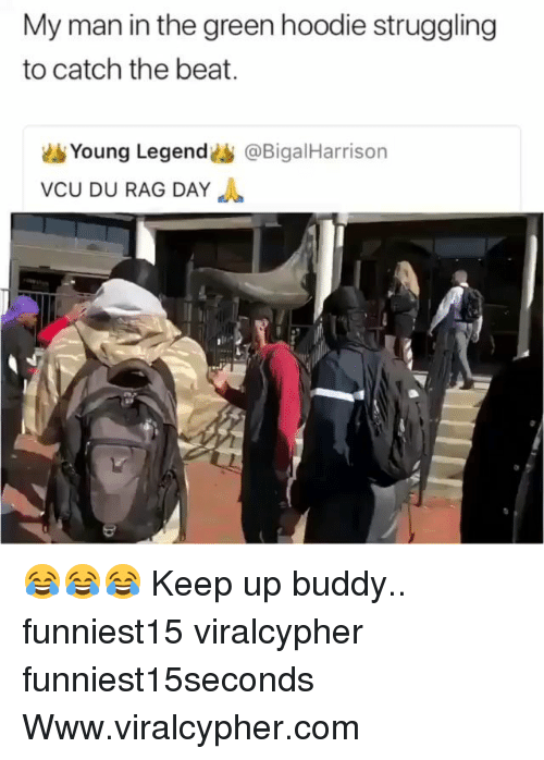 Funny, Legend, and Com: My man in the green hoodie struggling  to catch the beat.  d Young Legend @BigalHarrison  VCU DU RAG DAY 😂😂😂 Keep up buddy.. funniest15 viralcypher funniest15seconds Www.viralcypher.com