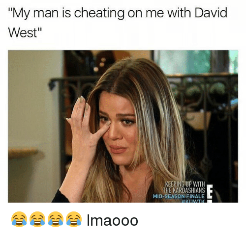 "Cheating, Kardashians, and Keeping Up With the Kardashians: ""My man is cheating on me with David  West""  KEEPING UP WITH  THE KARDASHIANS  MID-SEASON FINALE  H KUWTK 😂😂😂😂 lmaooo"