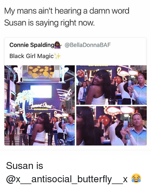 Magicant: My mans ain't hearing a damn word  Susan is saying right now  Connie Spalding@『@BellaDonnaBAF  Black Girl Magic  汁 Susan is @x__antisocial_butterfly__x 😂