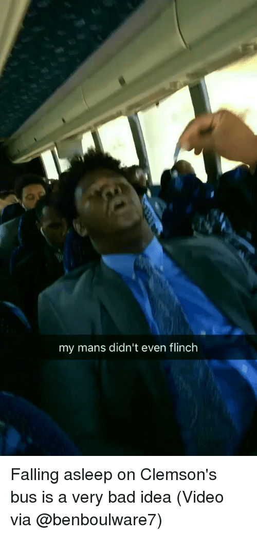 Sports, Idea, and Clemson: my mans didn't even flinch Falling asleep on Clemson's bus is a very bad idea (Video via @benboulware7)