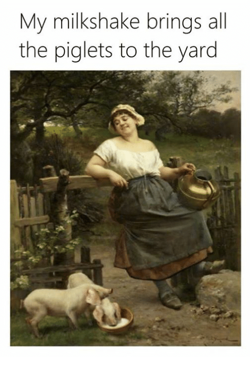Classical Art, Yard, and  the Yards: My milkshake brings a  the piglets to the yard