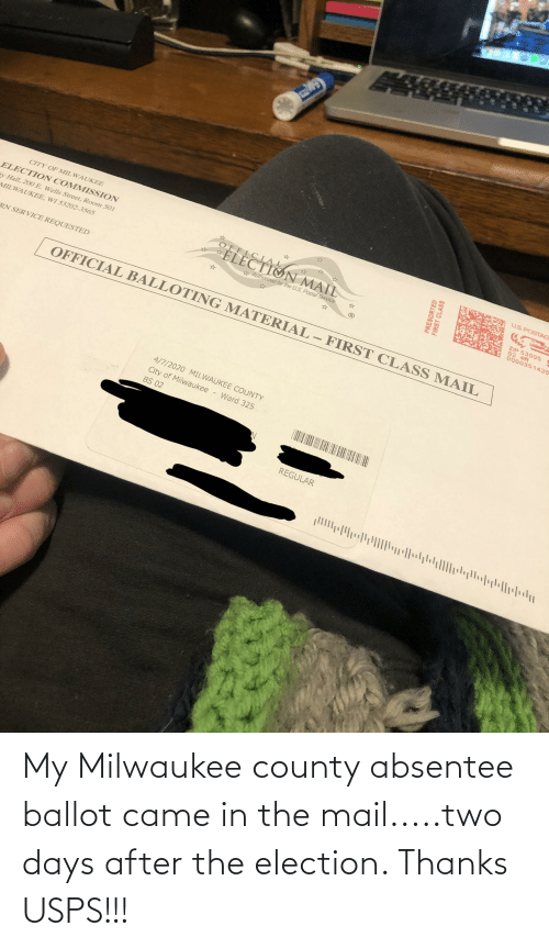 election: My Milwaukee county absentee ballot came in the mail.....two days after the election. Thanks USPS!!!
