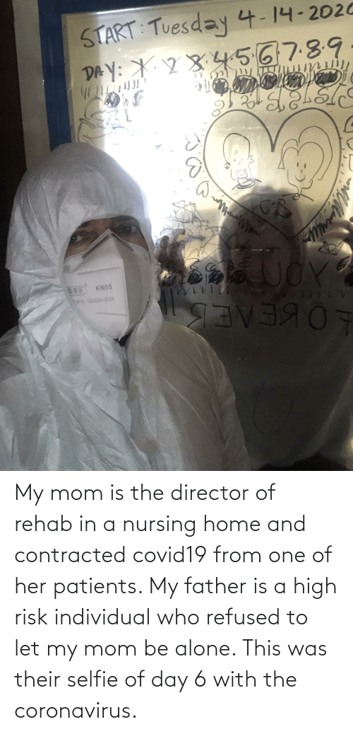 Individual: My mom is the director of rehab in a nursing home and contracted covid19 from one of her patients. My father is a high risk individual who refused to let my mom be alone. This was their selfie of day 6 with the coronavirus.
