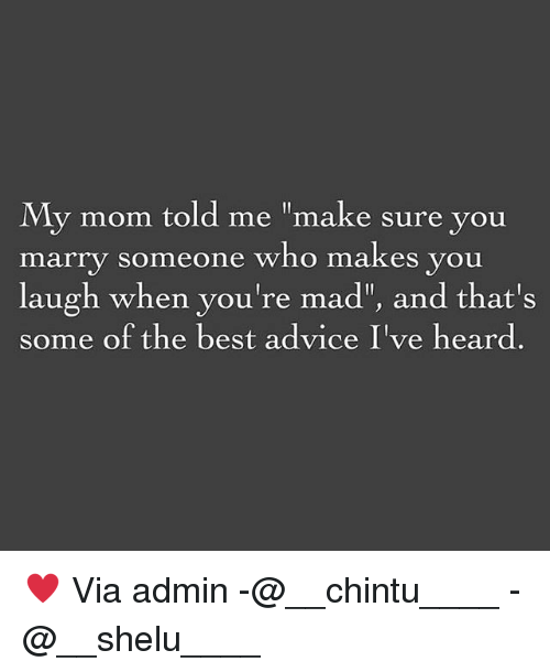 My Mom Told Me Make Sure You Marry Someone Who Makes You