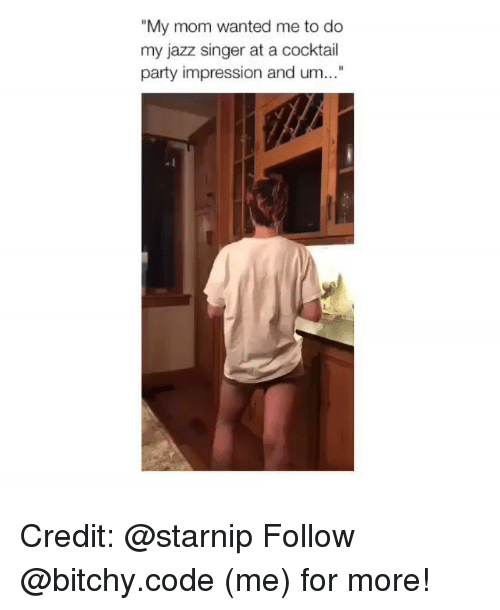 """Memes, Party, and Mom: """"My mom wanted me to do  my jazz singer at a cocktail  party impression and um..."""" Credit: @starnip Follow @bitchy.code (me) for more!"""
