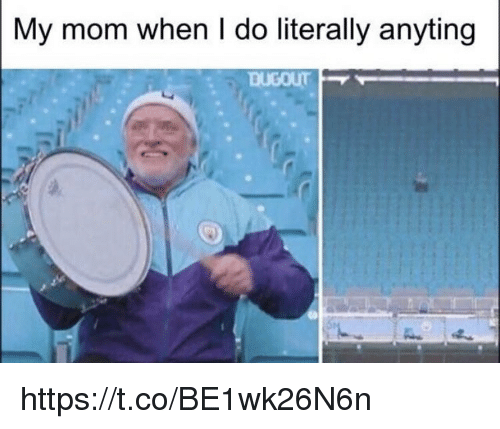 Memes, Mom, and 🤖: My mom when I do literally anyting https://t.co/BE1wk26N6n