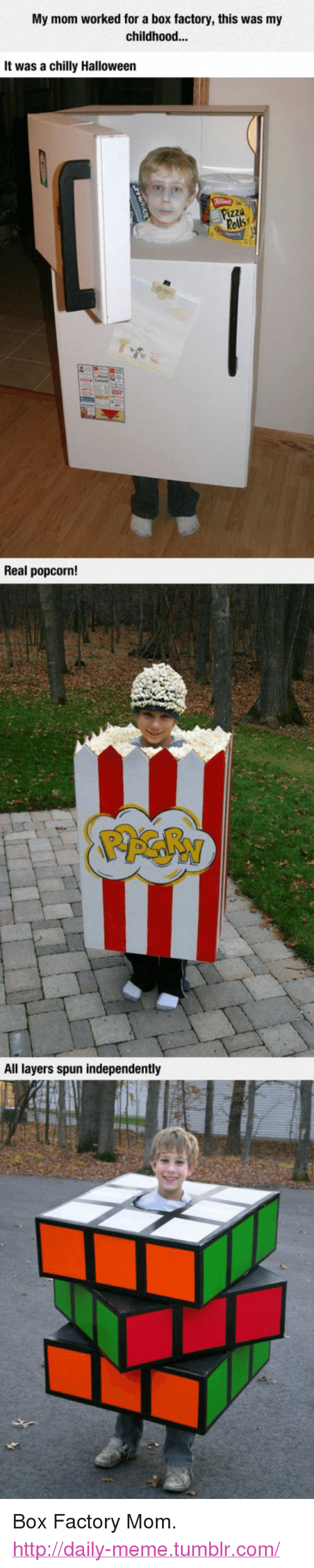 """Popcorn: My mom worked for a box factory, this was my  childhood...  It was a chilly Halloween  Pizza  Rolls  Real popcorn!  All layers spun independently <p>Box Factory Mom.<br/><a href=""""http://daily-meme.tumblr.com""""><span style=""""color: #0000cd;""""><a href=""""http://daily-meme.tumblr.com/"""">http://daily-meme.tumblr.com/</a></span></a></p>"""