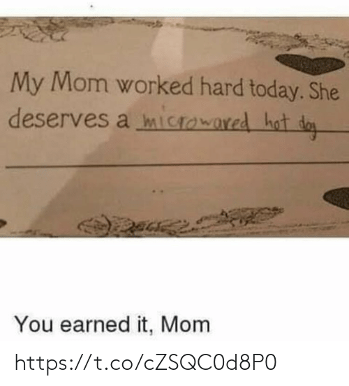 earned: My Mom worked hard today. She  deserves a mictowared hot da  You earned it, Mom https://t.co/cZSQC0d8P0