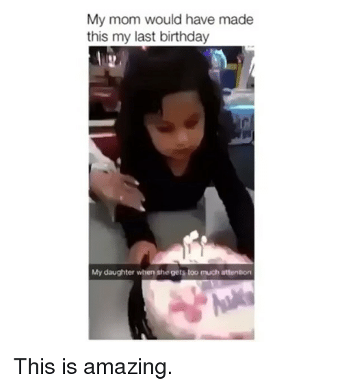 Birthday, Gym, and Amazing: My mom would have made  this my last birthday  My daughter when she gets t  much attenton This is amazing.