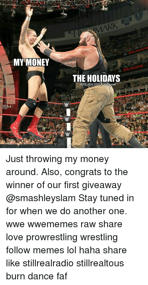 Another One, Another One, and Dancing: MY MONEY  MARK  THE HOLIDAYS Just throwing my money around. Also, congrats to the winner of our first giveaway @smashleyslam Stay tuned in for when we do another one. wwe wwememes raw share love prowrestling wrestling follow memes lol haha share like stillrealradio stillrealtous burn dance faf