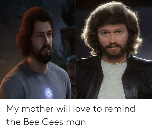bee gees: My mother will love to remind the Bee Gees man