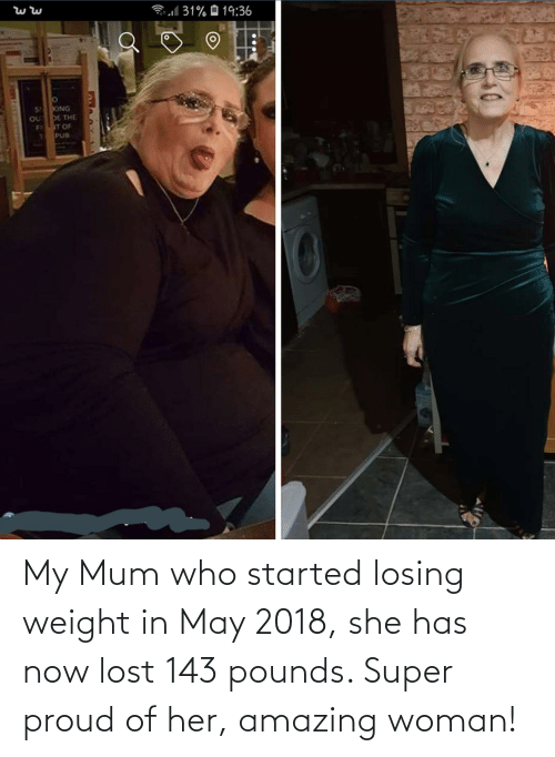 Losing Weight: My Mum who started losing weight in May 2018, she has now lost 143 pounds. Super proud of her, amazing woman!