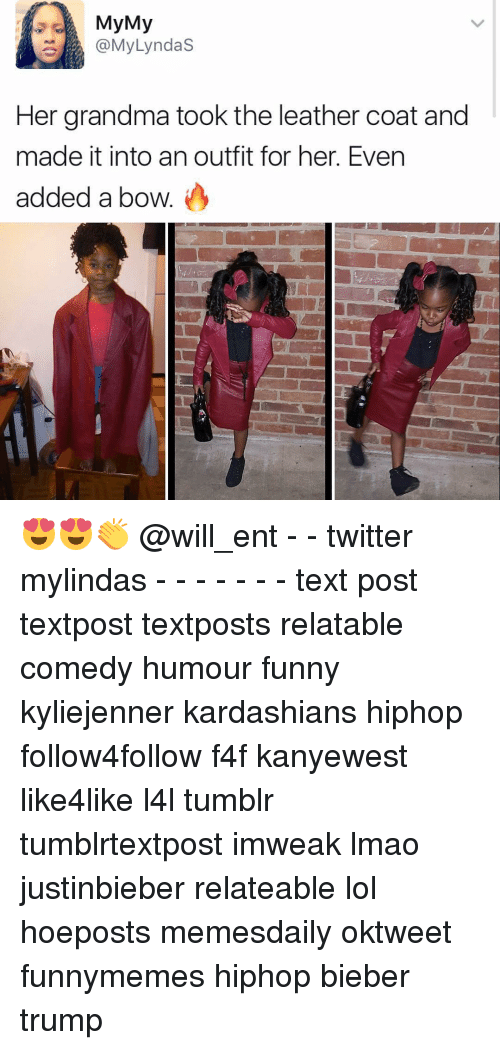 Grandma, Memes, and Text: My My  3 @My Lyndas  Her grandma took the leather coat and  made it into an outfit for her. Even  added a bow. 😍😍👏 @will_ent - - twitter mylindas - - - - - - - text post textpost textposts relatable comedy humour funny kyliejenner kardashians hiphop follow4follow f4f kanyewest like4like l4l tumblr tumblrtextpost imweak lmao justinbieber relateable lol hoeposts memesdaily oktweet funnymemes hiphop bieber trump