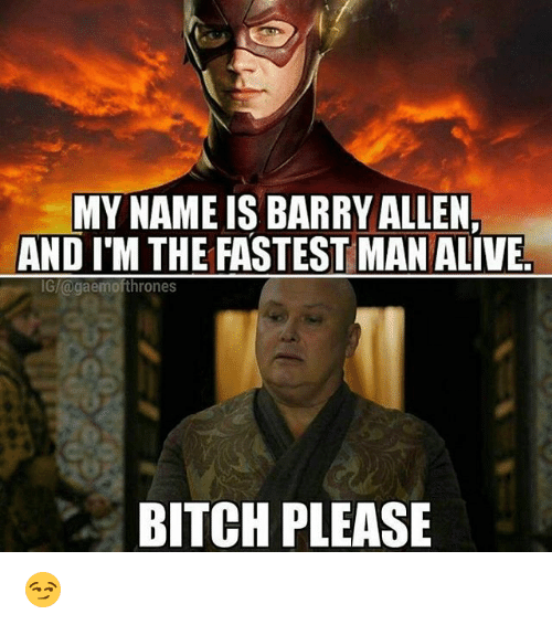 Fastest Man Alive: MY NAME IS BARRYALLEN,  AND ITM THE FASTEST MAN ALIVE  Glagaemofthrones  BITCH PLEASE 😏
