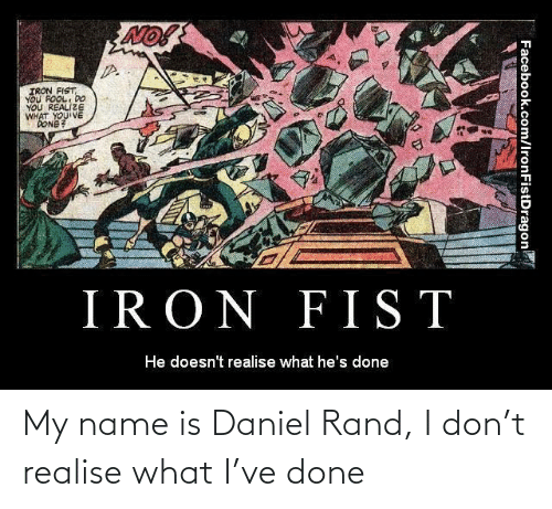rand: My name is Daniel Rand, I don't realise what I've done