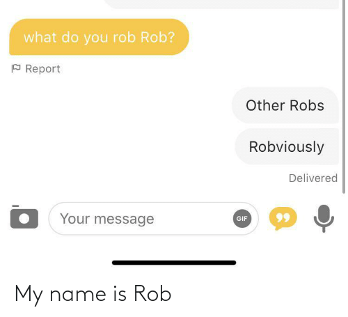 name: My name is Rob