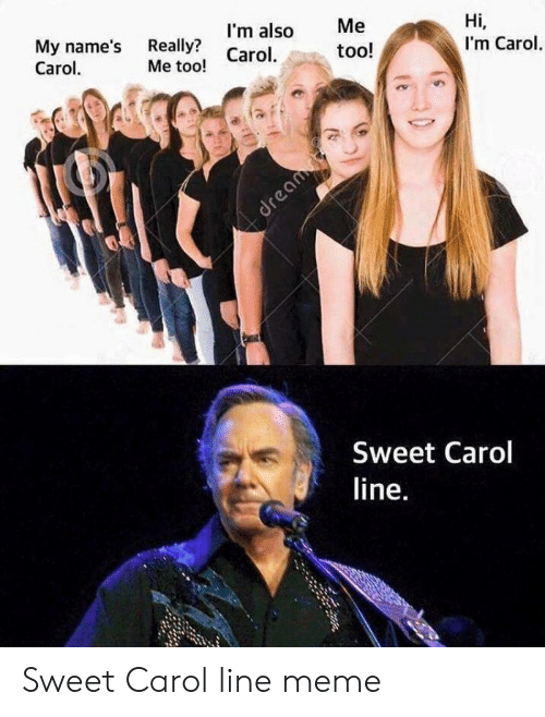Carol Meme: My name's Really? Carol  Carol  I'm also  Me  Hi,  too!  I'm Carol.  Me too!  dream  Sweet Carol  line. Sweet Carol line meme