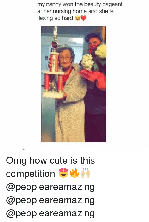 Cute, Memes, and Omg: my nanny won the beauty pageant  at her nursing home and she is  flexing so hard Omg how cute is this competition 😍🔥🙌🏼 @peopleareamazing @peopleareamazing @peopleareamazing