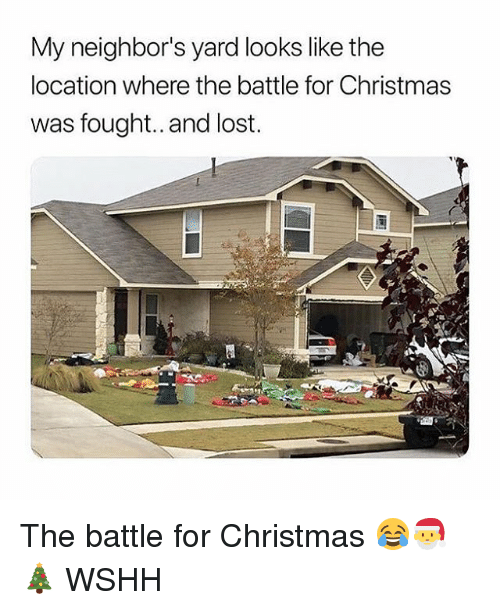 Christmas, Memes, and Wshh: My neighbor's yard looks like the  location where the battle for Christmas  was fought.. and lost. The battle for Christmas 😂🎅🎄 WSHH