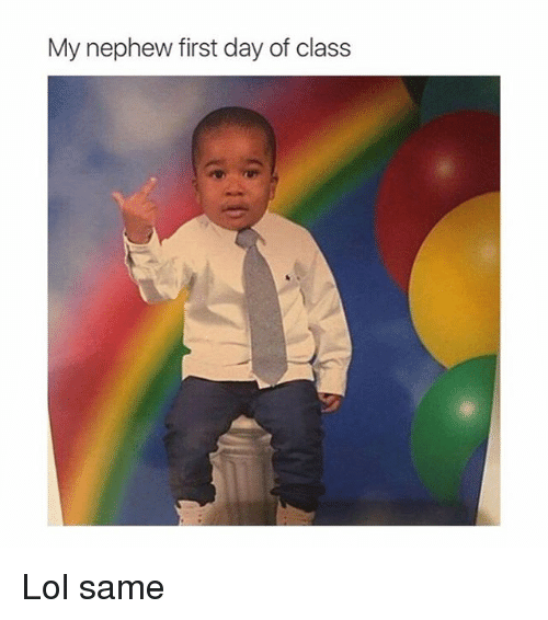 Lol, Girl Memes, and Nephews: My nephew first day of class Lol same