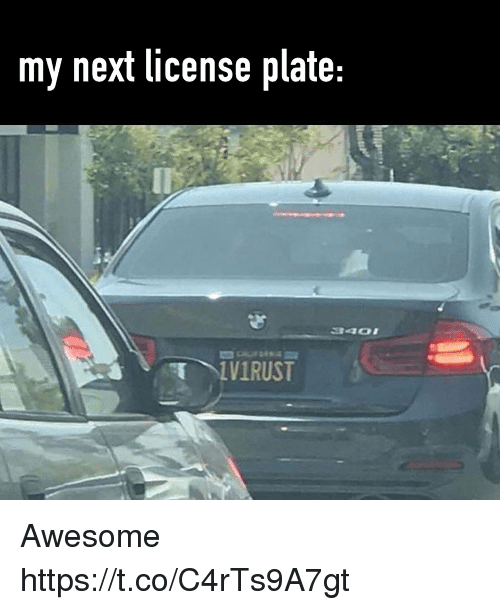 Video Games, Awesome, and Next: my next license plate  1VRUST Awesome https://t.co/C4rTs9A7gt