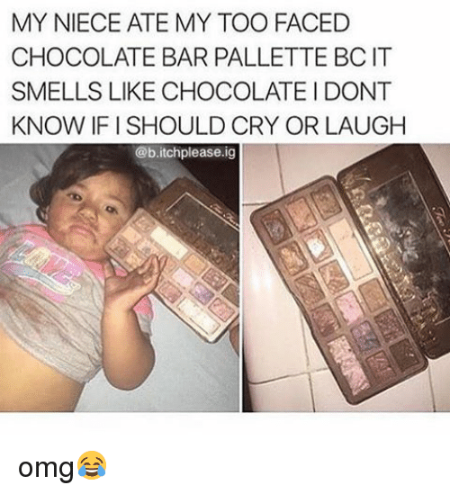 My Toos: MY NIECE ATE MY TOO FACED  CHOCOLATE BAR PALLETTE BCIT  SMELLS LIKE CHOCOLATE DONT  KNOW IFI SHOULD CRY OR LAUGH  @b.itchplease.ig omg😂