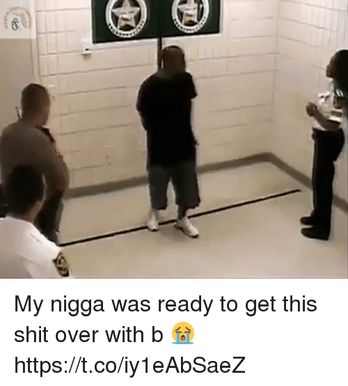 Blackpeopletwitter, My Nigga, and Shit: My nigga was ready to get this shit over with b 😭 https://t.co/iy1eAbSaeZ