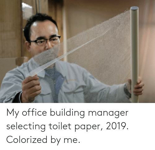 toilet: My office building manager selecting toilet paper, 2019. Colorized by me.