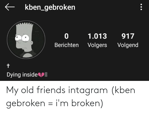old friends: My old friends intagram (kben gebroken = i'm broken)