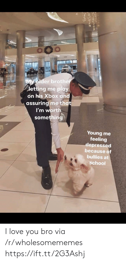 Older Brother: My older brother  detting me play  on his Xbox and  assuring me that  I'm worth  something  Young me  feeling  depressed  because of  bullies at  school I love you bro via /r/wholesomememes https://ift.tt/2G3Ashj
