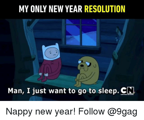 9gag, Go to Sleep, and Memes: MY ONLY NEW YEAR RESOLUTION  Man, I just want to go to sleep. CN Nappy new year! Follow @9gag
