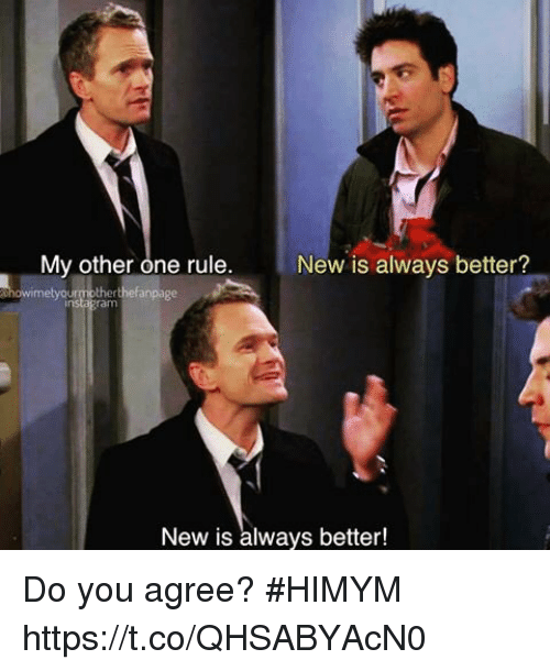 Memes, 🤖, and Ram: My other one rule  metyurmotherthefanpage  New is always better?  ram  New is always better! Do you agree? #HIMYM https://t.co/QHSABYAcN0
