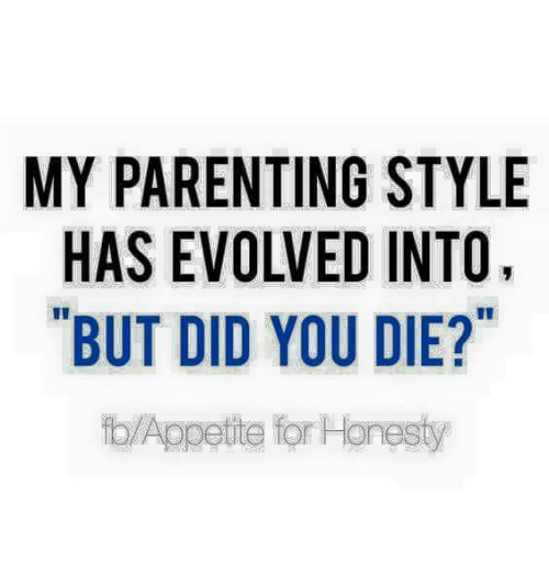 But Did You Die: MY PARENTING STYLE  BUT DID YOU DIE?  fb Appetite for Honest