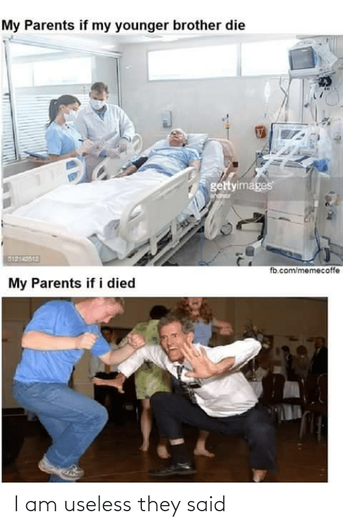 fb.com: My Parents if my younger brother die  gettyimages  G1214012  fb.com/memecoffe  My Parents if i died I am useless they said