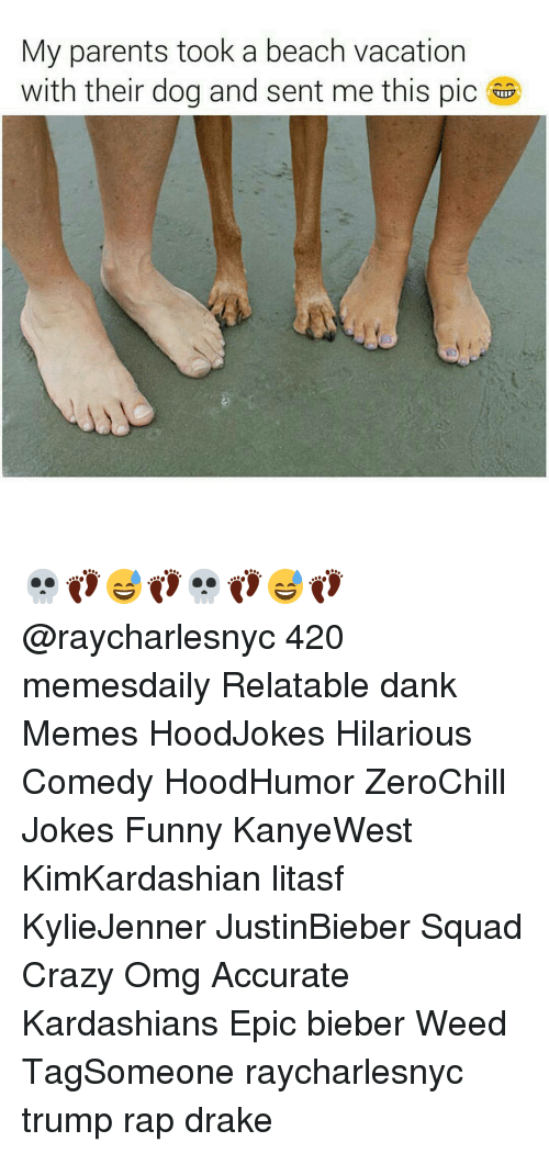 Crazy, Dank, and Drake: My parents took a beach vacation  with their dog and sent me this pic 💀👣😅👣💀👣😅👣@raycharlesnyc 420 memesdaily Relatable dank Memes HoodJokes Hilarious Comedy HoodHumor ZeroChill Jokes Funny KanyeWest KimKardashian litasf KylieJenner JustinBieber Squad Crazy Omg Accurate Kardashians Epic bieber Weed TagSomeone raycharlesnyc trump rap drake