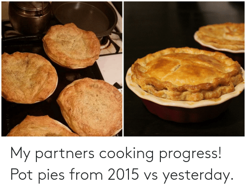 pot: My partners cooking progress! Pot pies from 2015 vs yesterday.
