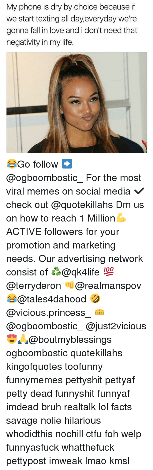 Bruh, Ctfu, and Facts: My phone is dry by choice because if  we start texting all day,everyday we're  gonna fall in love and i don't need that  negativity in my life. 😂Go follow ➡@ogboombostic_ For the most viral memes on social media ✔check out @quotekillahs Dm us on how to reach 1 Million💪ACTIVE followers for your promotion and marketing needs. Our advertising network consist of ♻@qk4life 💯@terryderon 👊@realmanspov 😂@tales4dahood 🤣@vicious.princess_ 👑@ogboombostic_ @just2vicious😍🙏@boutmyblessings ogboombostic quotekillahs kingofquotes toofunny funnymemes pettyshit pettyaf petty dead funnyshit funnyaf imdead bruh realtalk lol facts savage nolie hilarious whodidthis nochill ctfu foh welp funnyasfuck whatthefuck pettypost imweak lmao kmsl